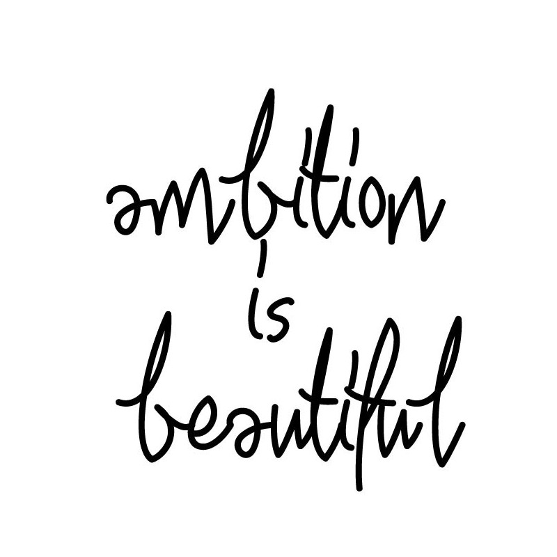 Ambition is beautiful
